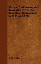 Stories, Traditionary And Romantic, Of The Two Rebellions In Scotland, In 1715 And 1745