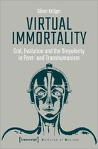Virtual Immortality - God, Evolution, and the Singularity in Post- and Transhumanism