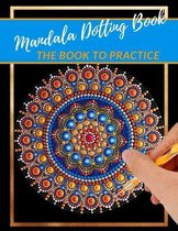 Mandala Dotting Book the Book to practice