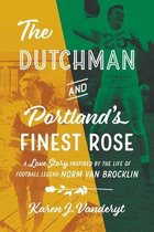 The Dutchman and Portland's Finest Rose