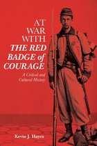 At War with The Red Badge of Courage - A Critical and Cultural History