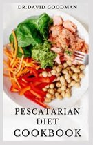 Pescatarian Diet Cookbook: Delicious Heart Healthy and Weight loss Recipes Includes Meal Plan, Meal Prep and Cookbook For Healthy Living
