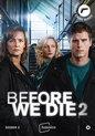 Before We Die - Seizoen 2