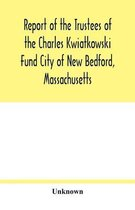 Report of the Trustees of the Charles Kwiatkowski Fund City of New Bedford, Massachusetts
