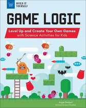 Game Logic: Level Up and Create Your Own Games with Science Activities for Kids