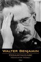 Walter Benjamin: Gesamtausgabe - Sämtliche Werke