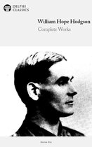 Complete Works of William Hope Hodgson (Delphi Classics)