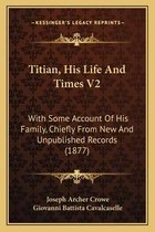 Titian, His Life and Times V2