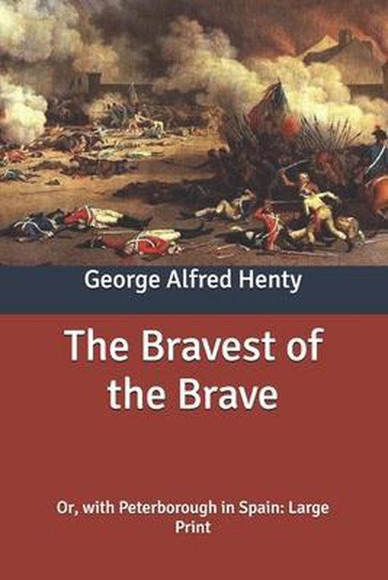 The Bravest of the Brave: Or, with Peterborough in Spain: Large Print