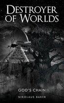 DESTROYER OF WORLDS: 3: GOD'S CHAIN Bk 3
