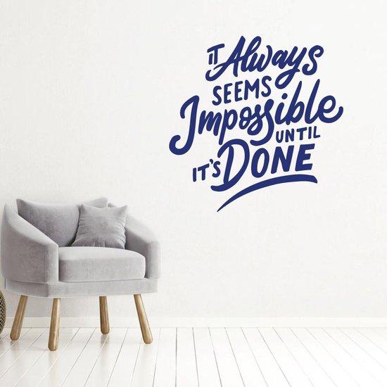 Muursticker It Always Seems Impossible Until It's Done -  Donkerblauw -  80 x 80 cm  - Muursticker4Sale
