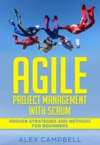 Agile Project Management with Scrum: Proven Strategies and Methods for Beginners