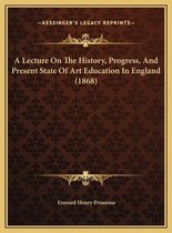A Lecture on the History, Progress, and Present State of Art Education in England (1868)