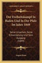 Der Freiheitskampf in Baden Und in Der Pfalz Im Jahre 1849