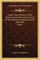 Twenty Years' History of the Woman's Home Missionary Society of the Methodist Episcopal Church, 1880-1900 (1903)