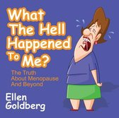 What The Hell Happened to Me?: The Truth About Menopause and Beyond