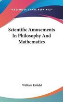 Scientific Amusements in Philosophy and Mathematics