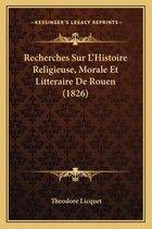 Recherches Sur L'Histoire Religieuse, Morale Et Litteraire de Rouen (1826)
