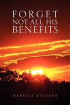 Forget Not All His Benefits