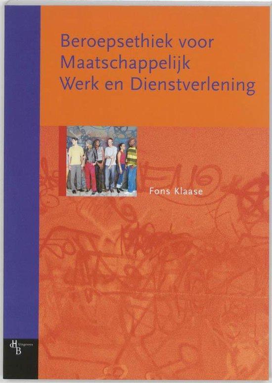 Beroepsethiek Voor Maatschappelijk Werk En Dienstverlening - Fons Klaase |