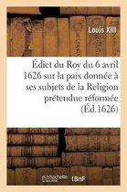 Edict du Roy du 6 avril 1626, sur la paix qu'il a donnee a ses subjets de la Religion