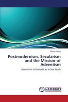 Postmodernism, Secularism and the Mission of Adventism