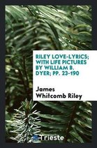Riley Love-Lyrics; With Life Pictures by William B. Dyer; Pp. 23-190