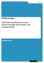 Das Duale Rundfunksystem der Bundesrepublik Deutschland - Ein Auslaufmodell?: Ein Auslaufmodell?