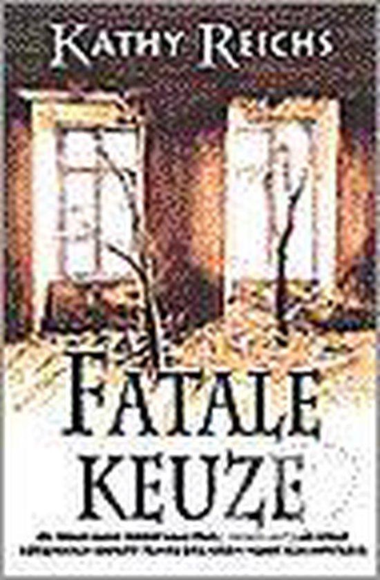Fatale Keuze - Kathy Reichs |