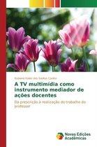 A TV Multimidia Como Instrumento Mediador de Acoes Docentes