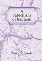 A Catechism of Baptism