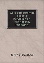 Guide to Summer Resorts in Wisconsin, Minnesota, Michigan