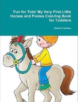 Fun for Tots! My Very First Little Horses and Ponies Coloring Book for Toddlers