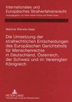 Die Umsetzung Der Strafrechtlichen Entscheidungen Des Europaeischen Gerichtshofs Fuer Menschenrechte in Deutschland, Oesterreich, Der Schweiz Und Im Vereinigten Koenigreich
