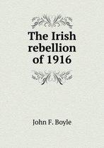The Irish Rebellion of 1916