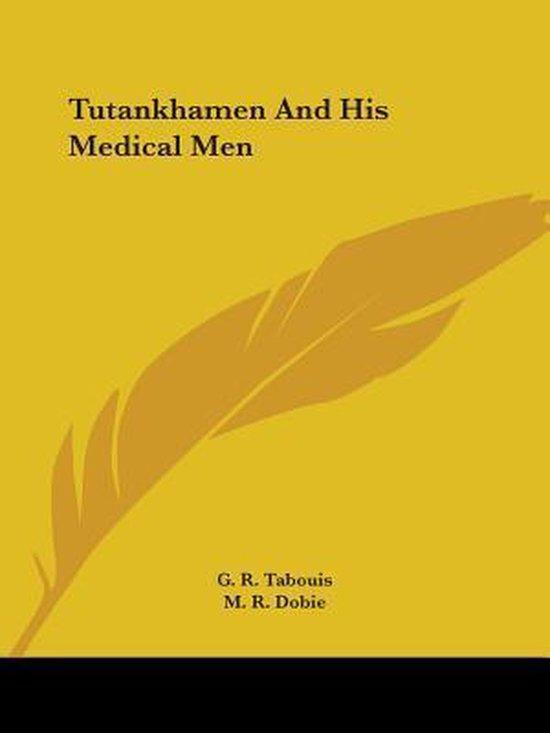 Tutankhamen and His Medical Men