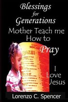 Blessings for Generations Mother Teach Me How to Pray