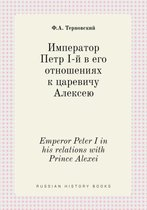 Emperor Peter I ​​in His Relations with Prince Alexei