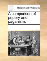 A Comparison of Popery and Paganism.