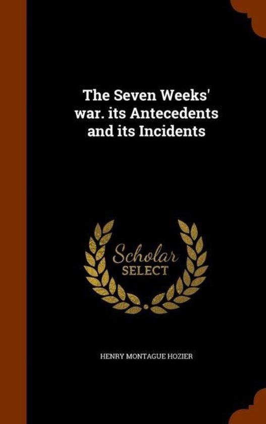 Boek cover The Seven Weeks War. Its Antecedents and Its Incidents van Henry Montague Hozier (Hardcover)
