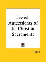 Jewish Antecedents of the Christian Sacraments (1928)