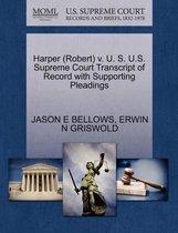 Harper (Robert) V. U. S. U.S. Supreme Court Transcript of Record with Supporting Pleadings