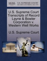 U.S. Supreme Court Transcripts of Record Layne & Bowler Corporation V. Western Well Works