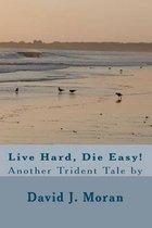 Live Hard, Die Easy!