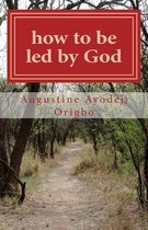 How to Be Led by God