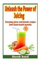 Unleash the Power of Juicing