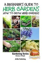 A Beginner's Guide to Herb Gardening - How to Grow Herb Gardens