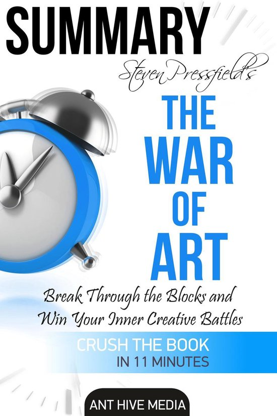 Boek cover Steven Pressfield's The War of Art: Break Through the Blocks and Win Your Inner Creative Battles Summary van Ant Hive Media (Onbekend)