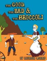 The Good, the Bad & the Broccoli