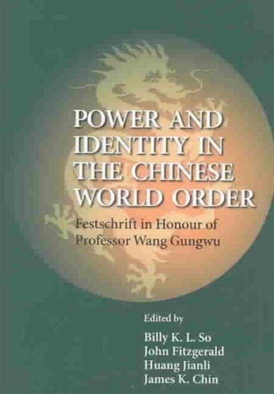 Power and Identity in the Chinese World Order - Festschrift in Honour of Professor Wang Gungwu